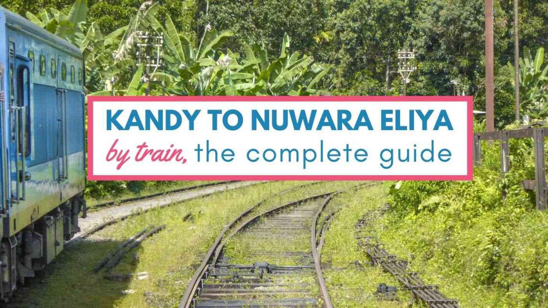 Kandy to Nuwara Eliya by train, the complete guide