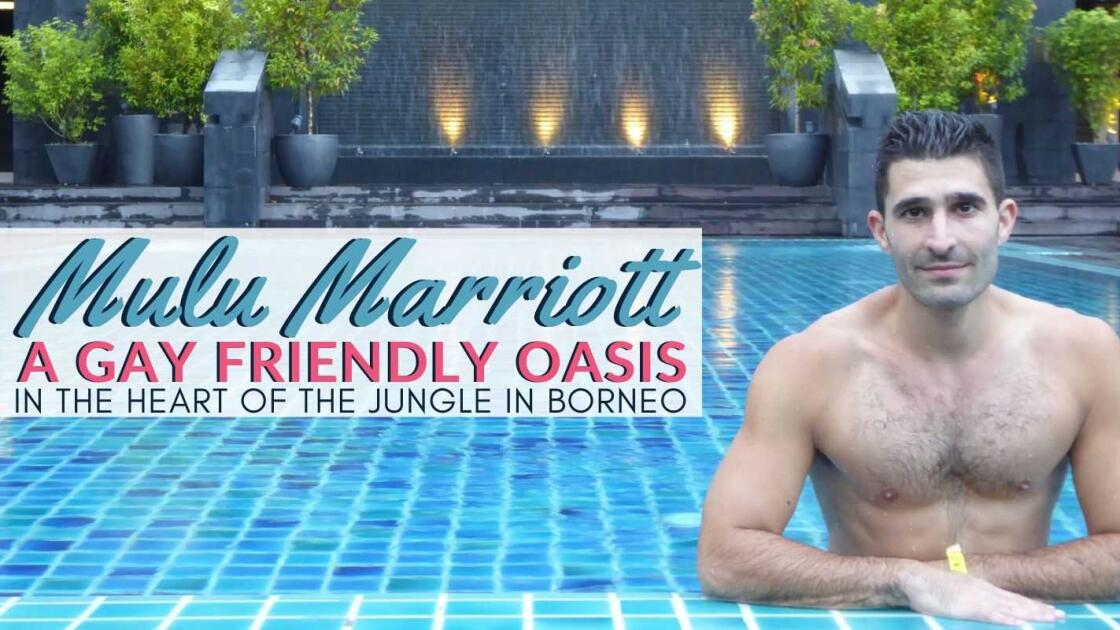 Mulu Marriott: a gay friendly oasis in the heart of the jungle of Borneo