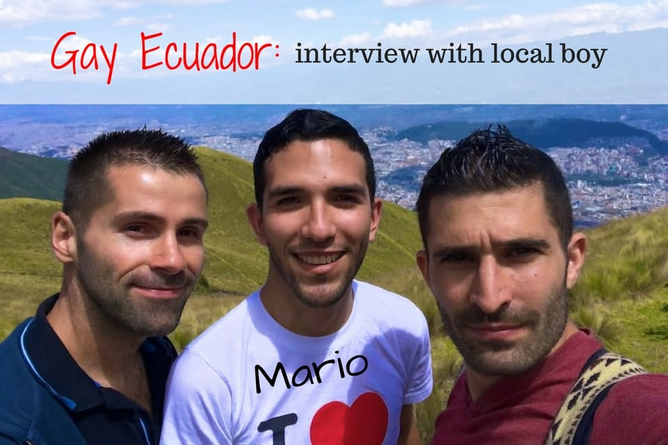 Gay Life In Ecuador Interview With Mario Gay Local Boy From Quito Nomadic Boys