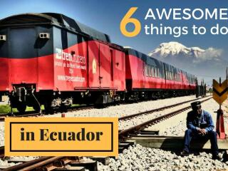 6 Awesome Things To Do In Ecuador
