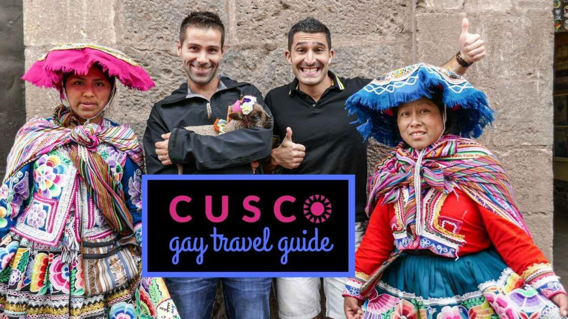 Gay Cusco: the ultimate gay travel guide to Cusco and the Sacred Valley