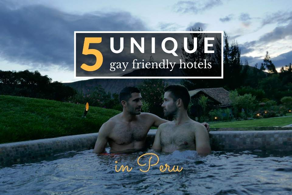 5 unique gay friendly hotels in Peru