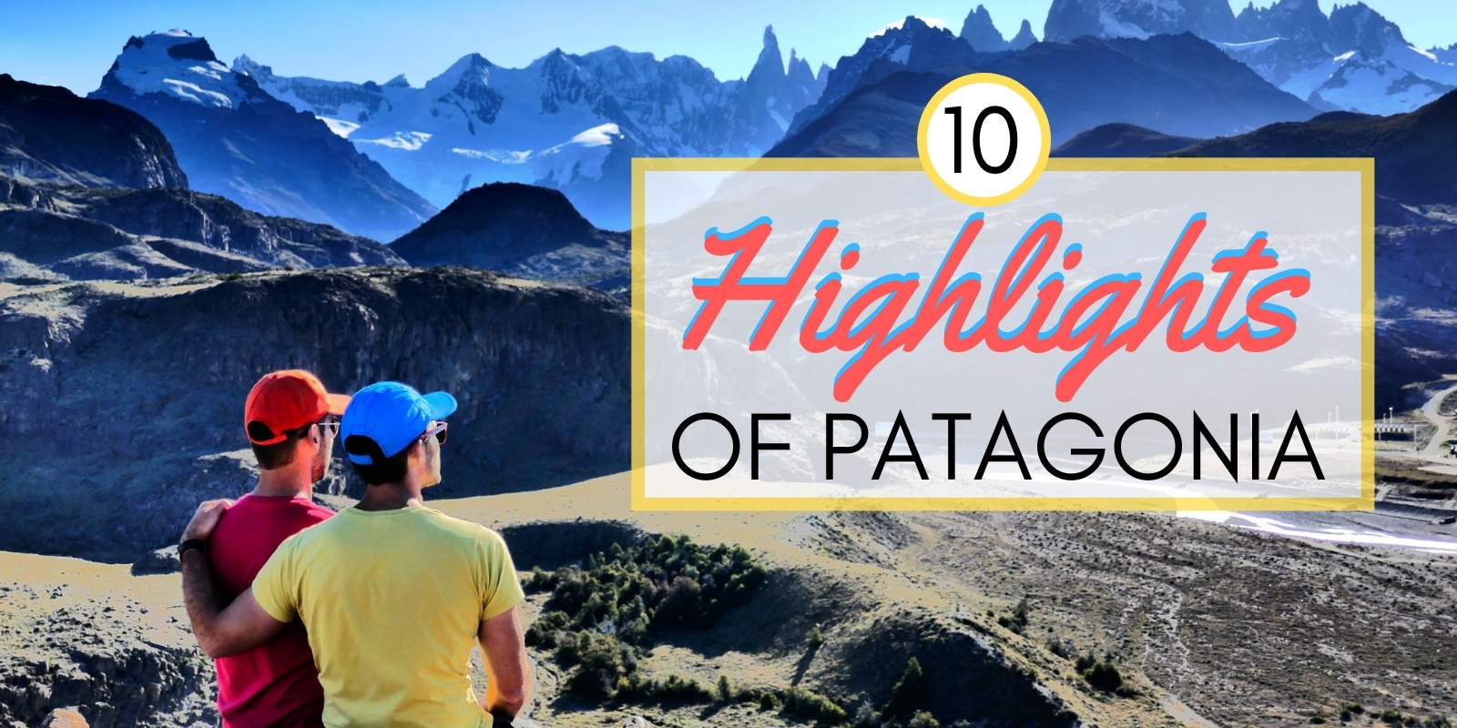Our top 10 highlights of Patagonia