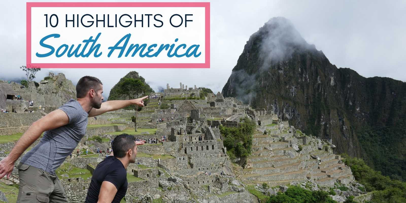10 Highlights of South America