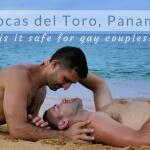 Is Bocas del Toro in Panama safe for gay couples?