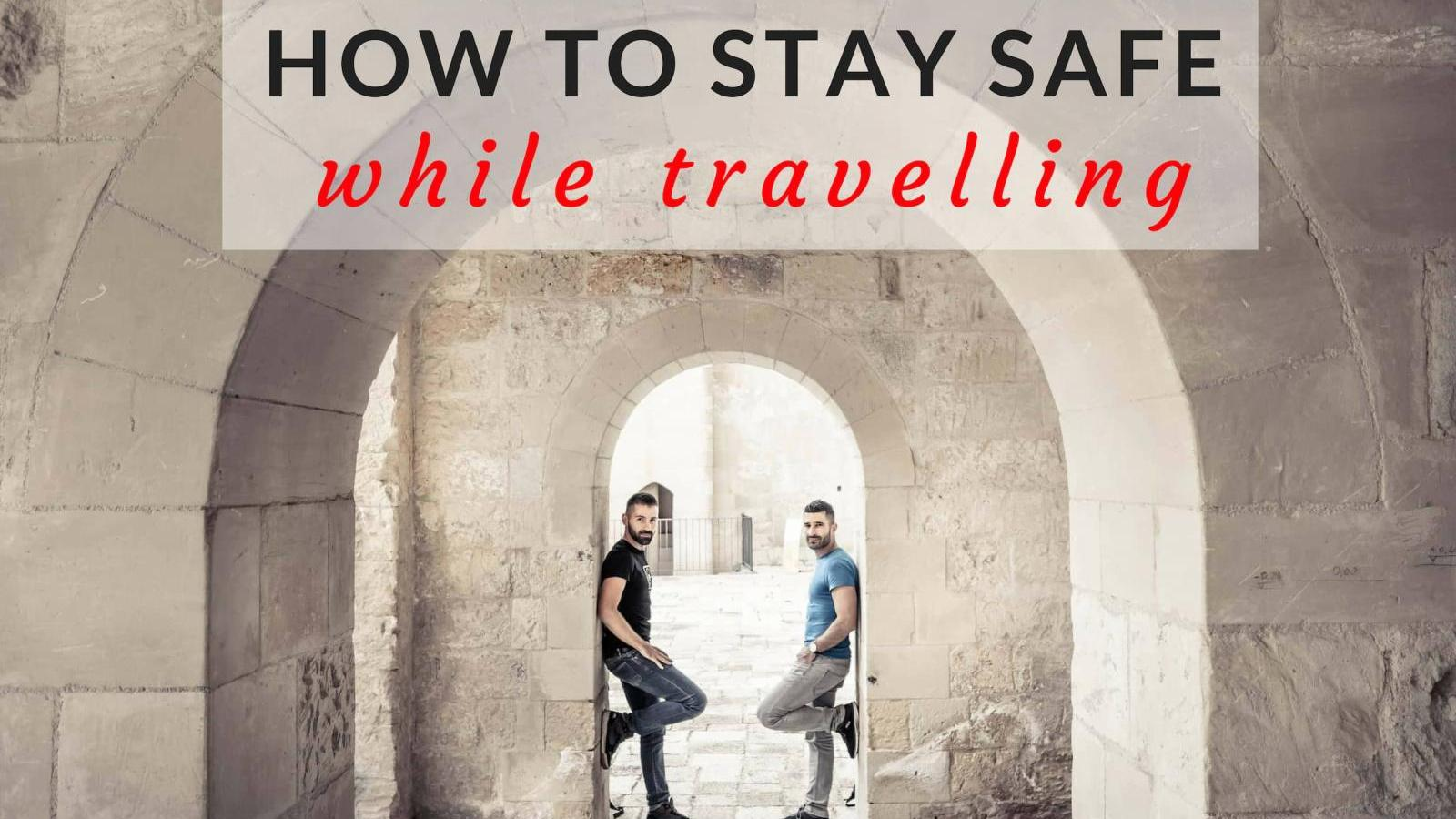 Best tips for how to stay safe while travelling