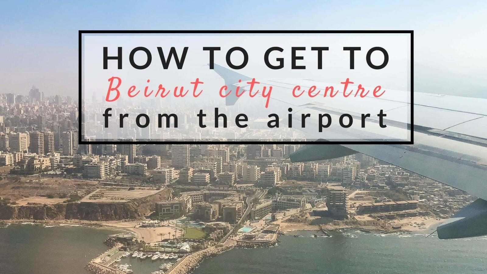 Detailed guide for how to get from Beirut airport to the city centre