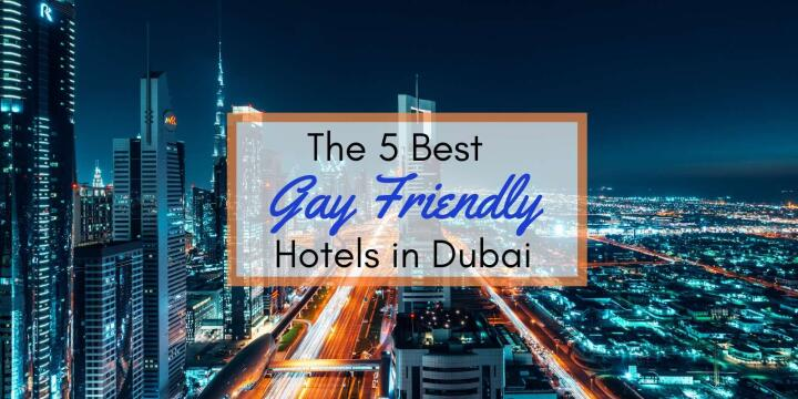 Our favourite gay friendly accommodation in Dubai.