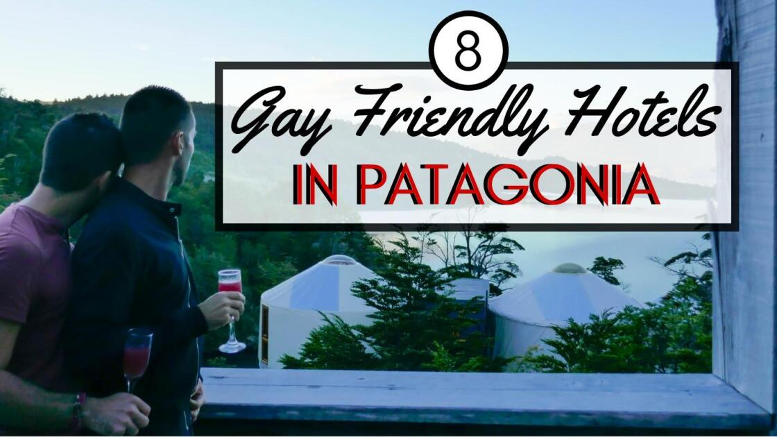 Gay Patagonia: 8 unique gay hotels to stay in Patagonia