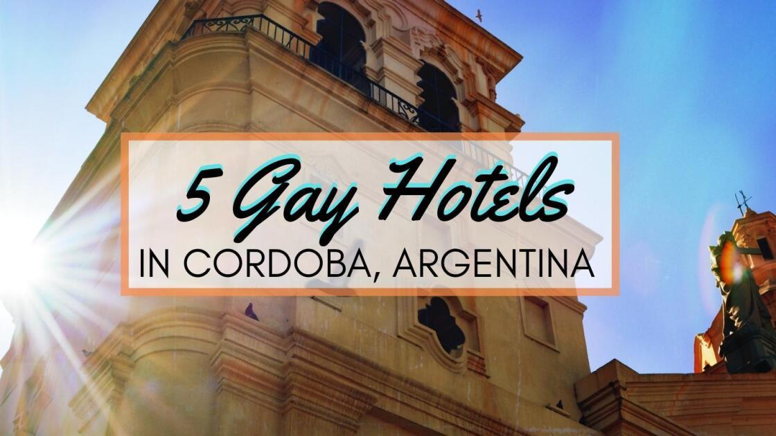 5 gay friendly sexy hotels in Córdoba, Argentina