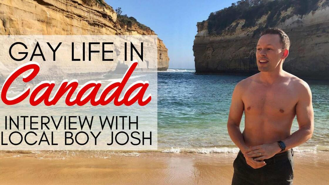 An interview with Canadian local Josh on what it's like to be gay in Canada.