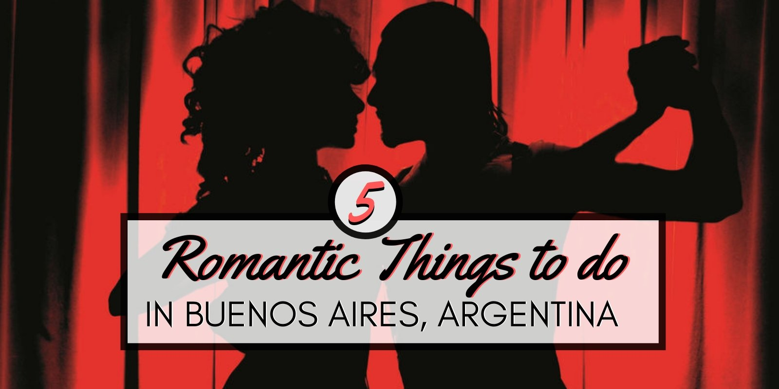 The five most romantic things to do in Buenos Aires.