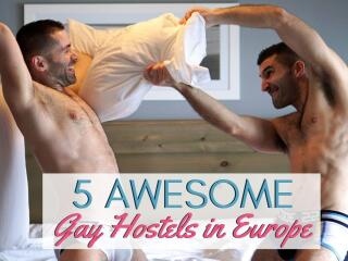 Our five favourite gay hostels in Europe, where you are guaranteed to have a fabulous time.