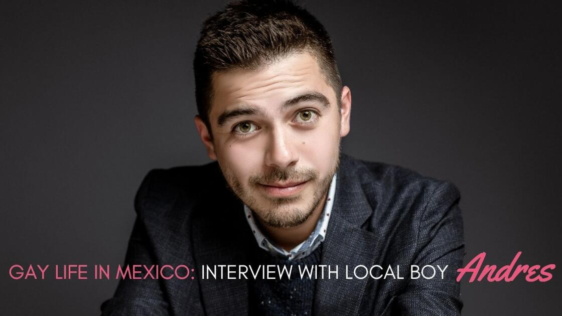 Gay Mexican boy Andres tells us about gay life in Mexico