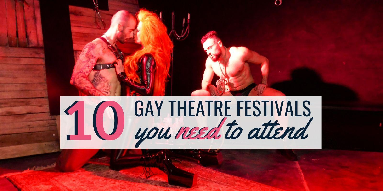 10 gay theatre festivals around the world that you definitely need to attend