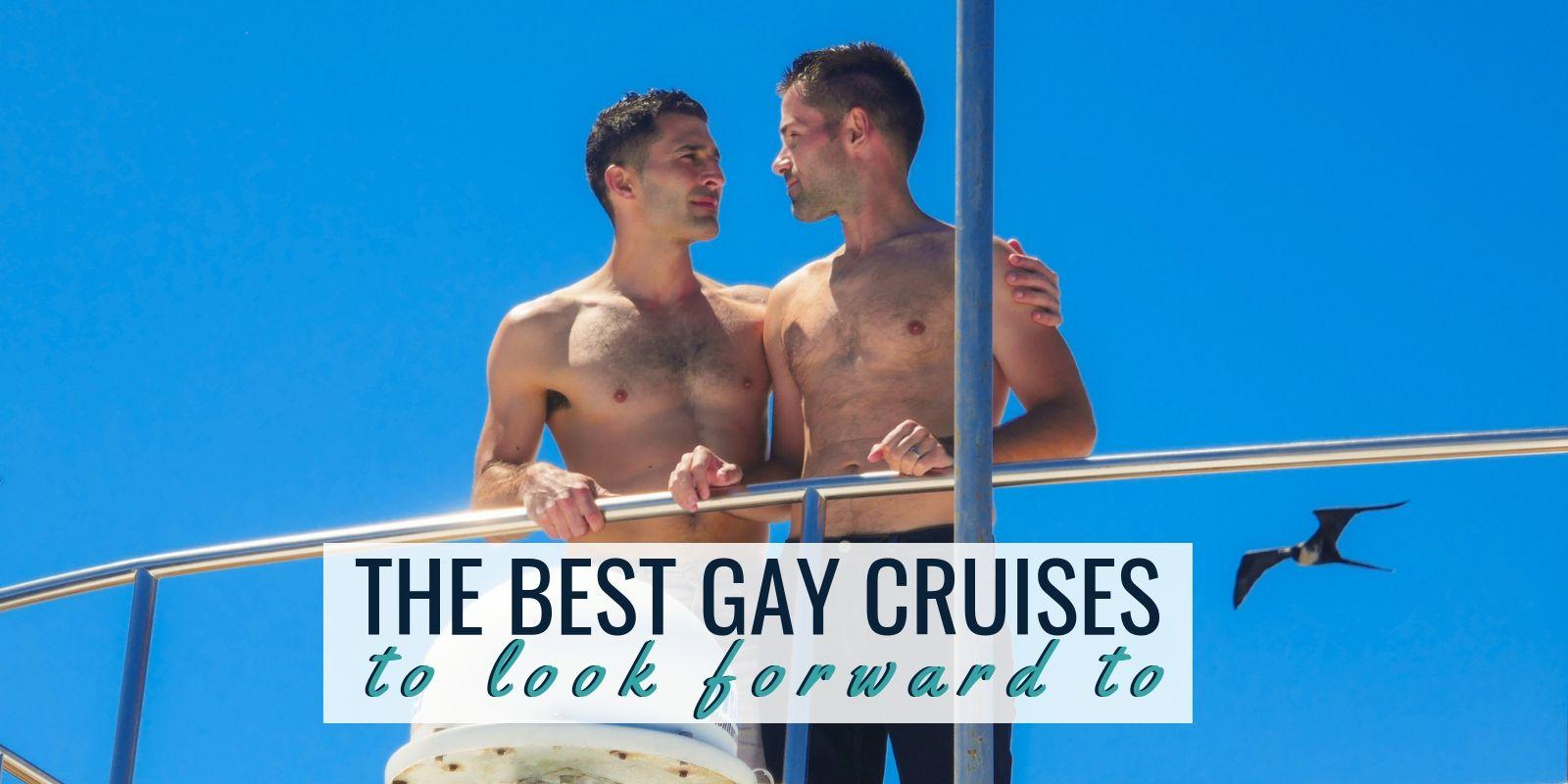 Our top picks for the best gay cruises to look forward to
