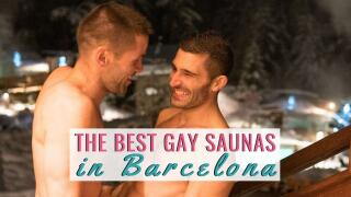 Our pick of the best gay saunas in Barcelona that are perfect for meeting guys or just relaxing!