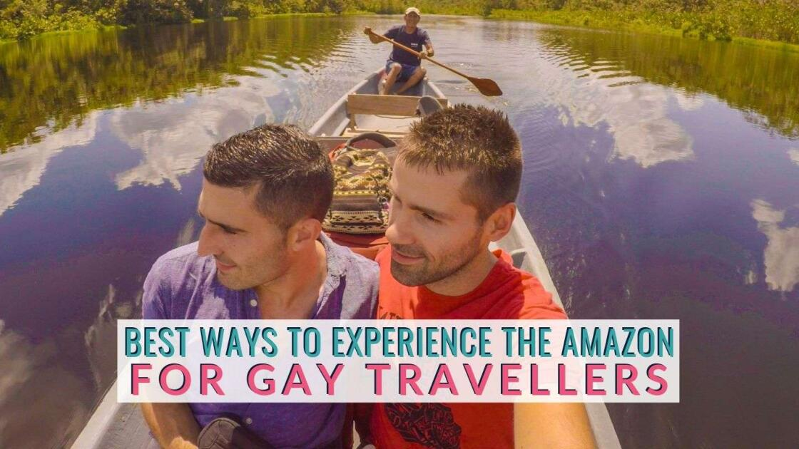 Find out the best ways to experience the Amazon for gay travellers