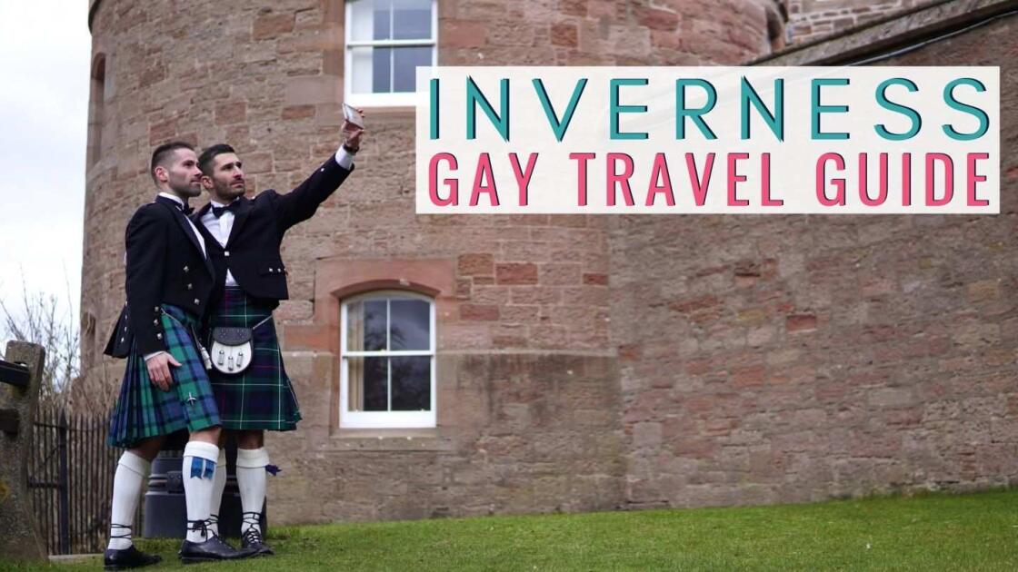 Inverness gay travel guide: gay bars, clubs, hotels & awesome things to do