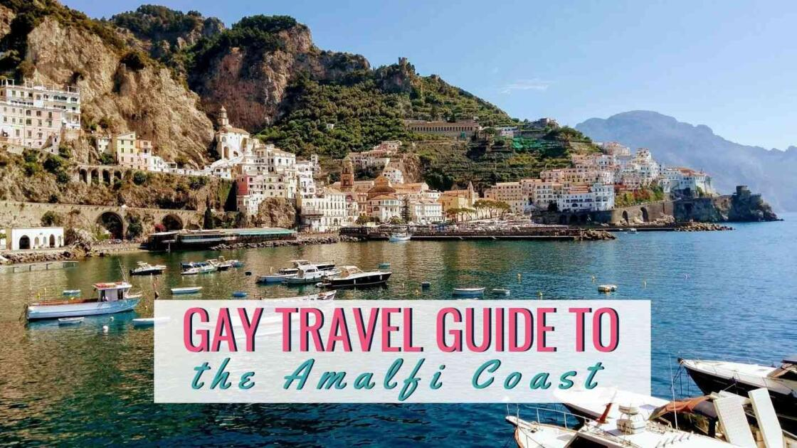 Amalfi Coast gay travel guide: where to stay, go out and awesome things to do