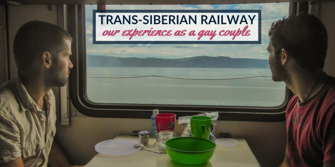 Find out what it's like to ride the Trans-Siberian railway as a gay couple