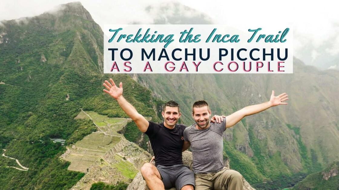 Trekking the Inca Trail to Machu Picchu as a gay couple