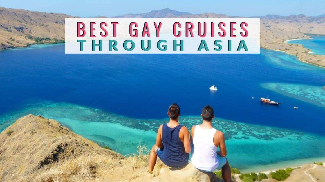 The BEST gay cruises in Asia for 2020 / 2021