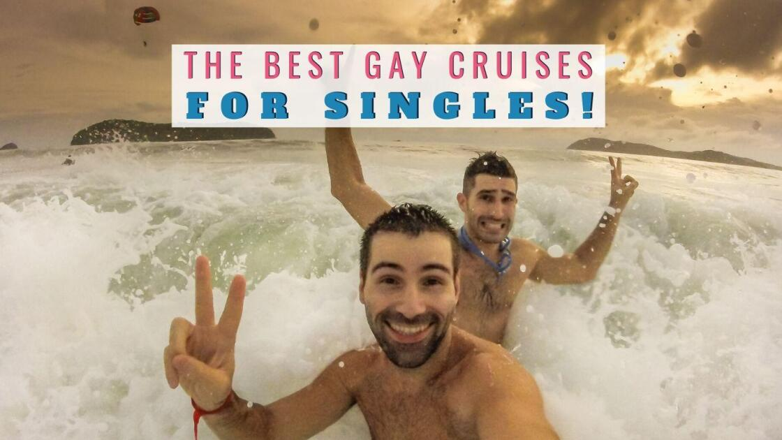 The BEST gay cruises for singles departing in 2020 / 2021