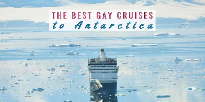 If you're ever dreamed of visiting Antarctica then check out our round-up of the best gay cruises that visit the icy continent!