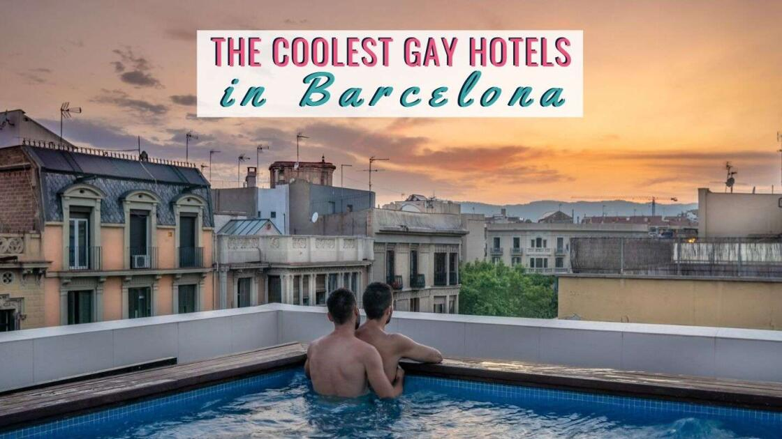 The 18 best and coolest gay hotels in Barcelona