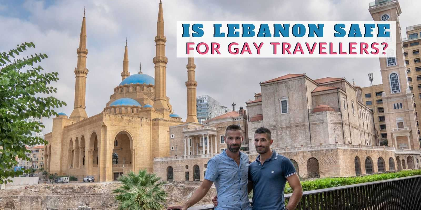 Find out all our tips so that you can safely visit Lebanon even as a gay traveller