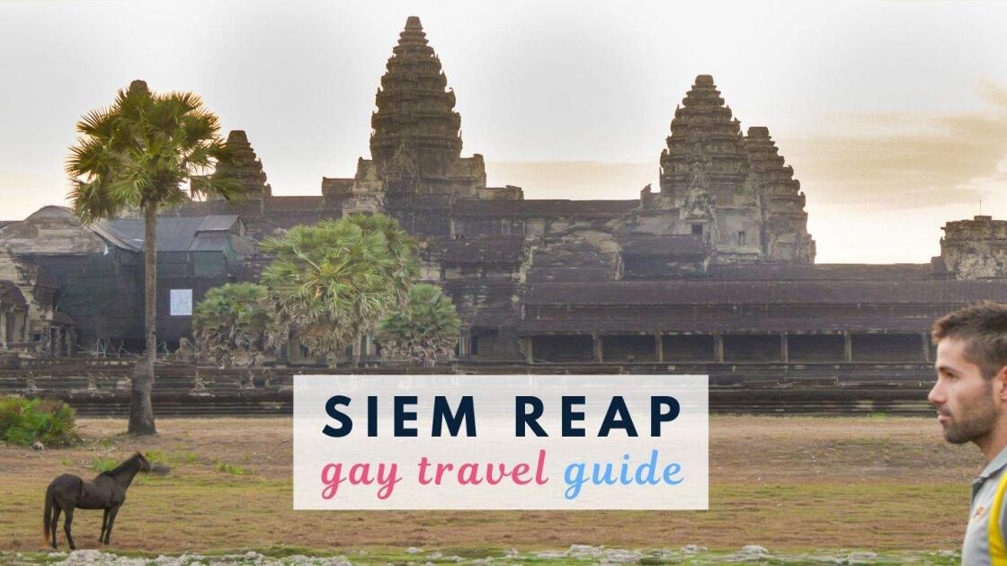 Gay Siem Reap: our travel guide to the best gay bars, hotels and clubs