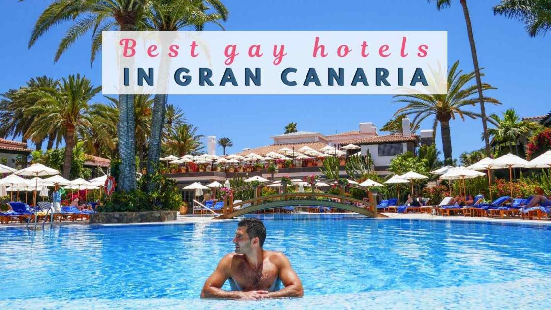 12 best gay hotels in Gran Canaria for a  fabulous holiday